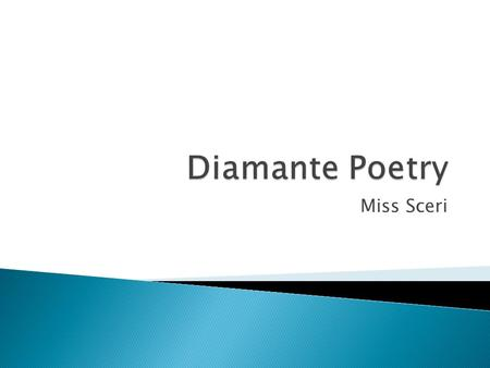 Diamante Poetry Miss Sceri.