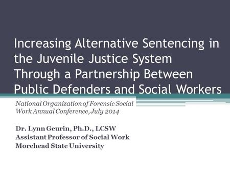 Increasing Alternative Sentencing in the Juvenile Justice System Through a Partnership Between Public Defenders and Social Workers National Organization.