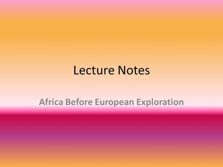 Lecture Notes Africa Before European Exploration.