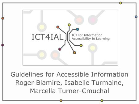 Guidelines for Accessible Information Roger Blamire, Isabelle Turmaine, Marcella Turner-Cmuchal.