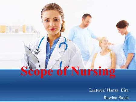 Scope of Nursing Lecturer/ Hanaa Eisa Rawhia Salah.