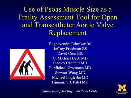 Use of Psoas Muscle Size as a Frailty Assessment Tool for Open and Transcatheter Aortic Valve Replacement Raghavendra Paknikar BS Jeffrey Friedman BS David.