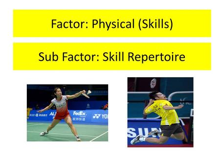 Factor: Physical (Skills)