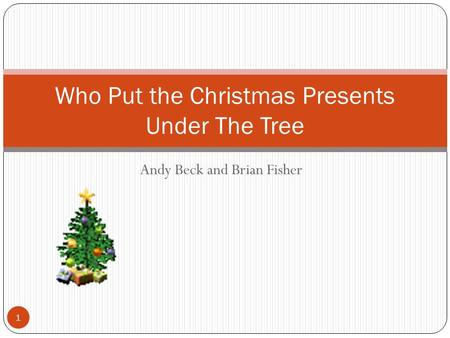 Andy Beck and Brian Fisher Who Put the Christmas Presents Under The Tree 1.