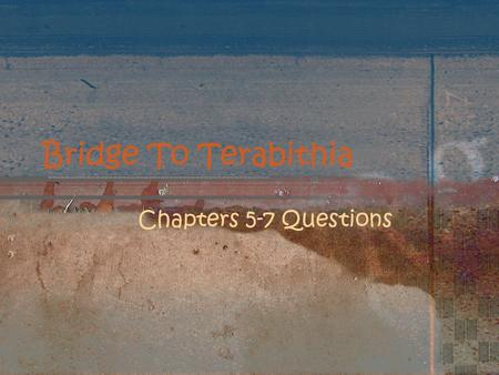 Bridge To Terabithia Chapters 5-7 Questions.