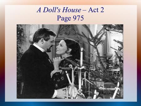 A Doll's House A Doll's House – Act 2 Page 975. Objective Students will analyze the difference between social norms and social injustice in Act 2 of A.