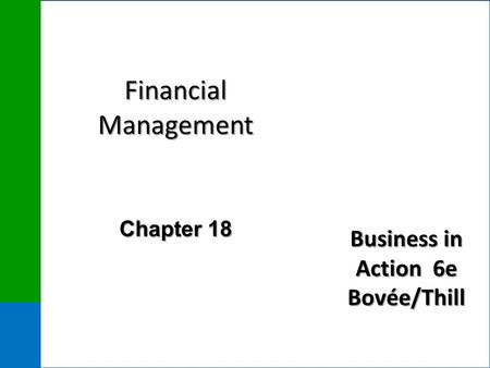 Business in Action 6e Bovée/Thill Financial Management Chapter 18.