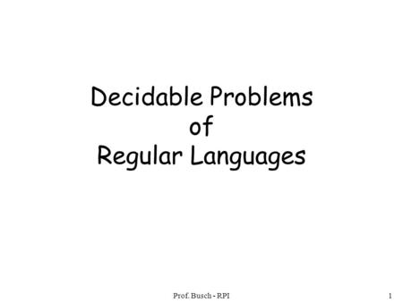 Prof. Busch - RPI1 Decidable Problems of Regular Languages.