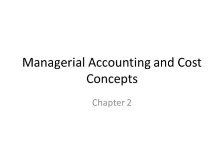 Managerial Accounting and Cost Concepts Chapter 2.