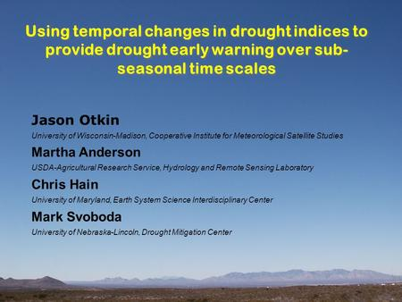 Using temporal changes in drought indices to provide drought early warning over sub- seasonal time scales Jason Otkin University of Wisconsin-Madison,