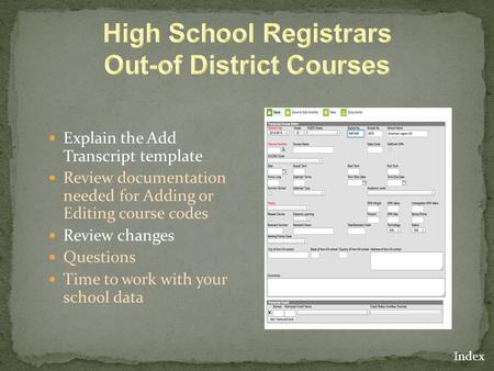 Explain the Add Transcript template Review documentation needed for Adding or Editing course codes Review changes Questions Time to work with your school.