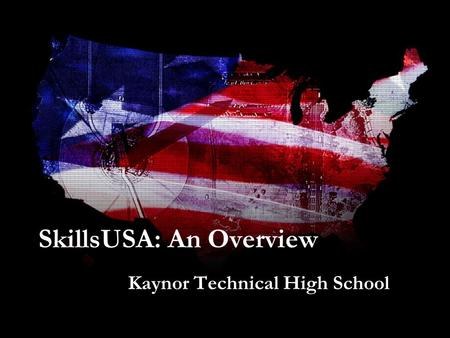 SkillsUSA: An Overview Kaynor Technical High School.