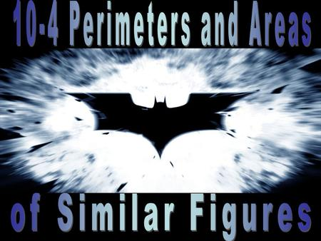 You will use the ratio of two similar figures to find their perimeter and area.