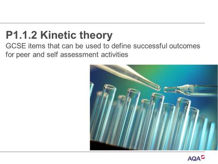 P1.1.2 Kinetic theory GCSE items that can be used to define successful outcomes for peer and self assessment activities.