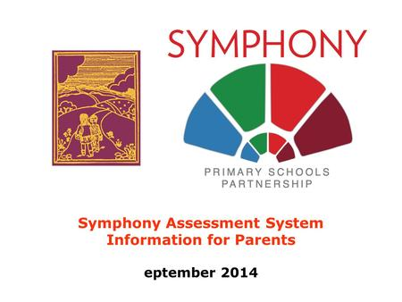 Symphony Assessment System Information for Parents eptember 2014.