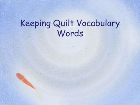Keeping Quilt Vocabulary Words border: a part that forms the outside edge of something.