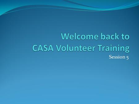 Welcome back to CASA Volunteer Training