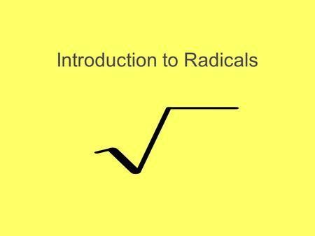Introduction to Radicals If b 2 = a, then b is a square root of a. MeaningPositive Square Root Negative Square Root The positive and negative square.