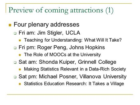 Preview of coming attractions (1) Four plenary addresses  Fri am: Jim Stigler, UCLA Teaching for Understanding: What Will It Take?  Fri pm: Roger Peng,