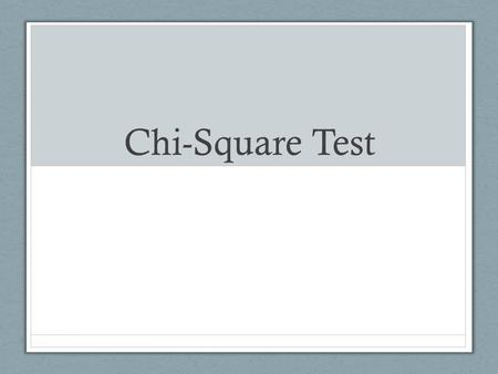 Chi-Square Test. Chi-Square ( χ 2 ) Test Used to determine if there is a significant difference between the expected and observed data Null hypothesis.