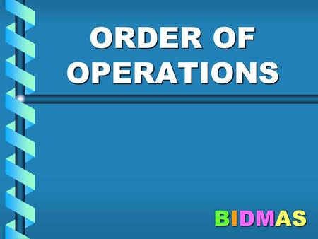 ORDER OF OPERATIONS BIDMAS.