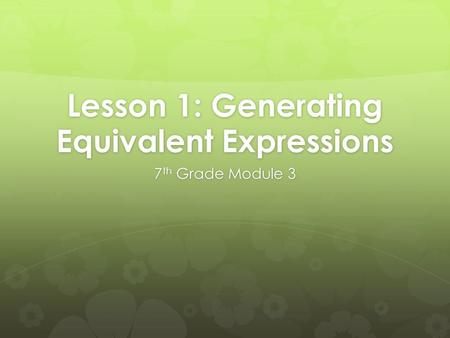 Lesson 1: Generating Equivalent Expressions