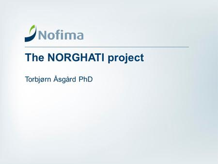 The NORGHATI project Torbjørn Åsgård PhD. Development of tilapia aquaculture in Ghana Use «Fish for Development» as a tool for creating a sustainable.
