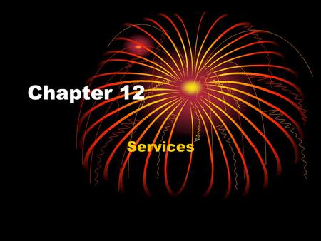 Chapter 12 Services.
