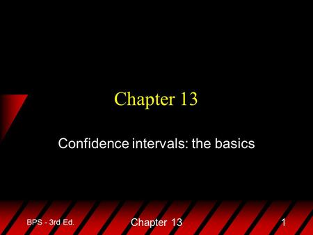 BPS - 3rd Ed. Chapter 131 Confidence intervals: the basics.