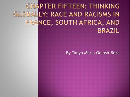 By Tanya Maria Golash-Boza.  Comparisons of different countries' racial histories and contemporary racial contexts show how different ideas predominate.