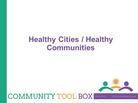 Copyright © 2014 by The University of Kansas Healthy Cities / Healthy Communities.