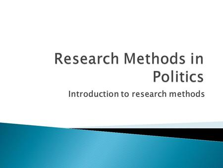 Introduction to research methods.  Class Schedule :  20 hours of class, 6 meetings plus a final exam session on 21 of March  Class will consist of.