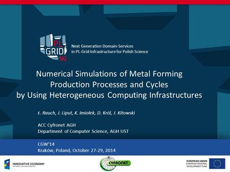 Next Generation Domain-Services in PL-Grid Infrastructure for Polish Science. Numerical Simulations of Metal Forming Production Processes and Cycles by.