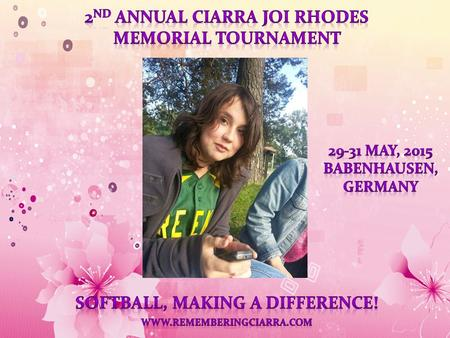 2 nd Annual Ciarra Rhodes Memorial Tournament Rules MODE OF PLAY SATURDAY, ROUND ROBIN, two groups of 6 teams. SUNDAY, DOUBLE ELIMINATION. Top 3 teams.