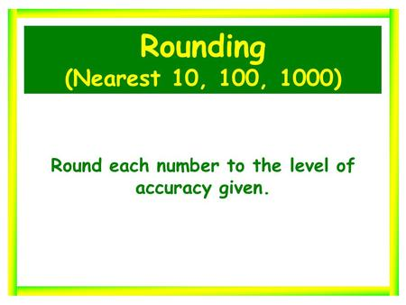Rounding (Nearest 10, 100, 1000) Round each number to the level of accuracy given.