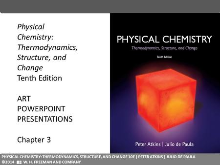 PHYSICAL CHEMISTRY: QUANTA, MATTER, AND CHANGE 2E| PETER ATKINS| JULIO DE PAULA | RONALD FRIEDMAN ©2014 W. H. FREEMAN D COMPANY Physical Chemistry: Thermodynamics,