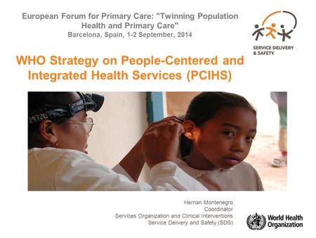 European Forum for Primary Care: Twinning Population Health and Primary Care Barcelona, Spain, 1-2 September, 2014 WHO Strategy on People-Centered and.