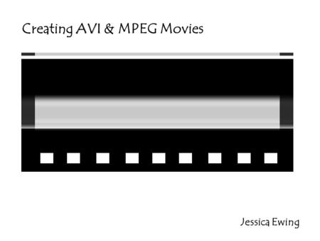 AVI Creating AVI & MPEG Movies Jessica Ewing. 2 Goals To write Matlab code that will create a movie matrix which stores the images of the diffusion of.