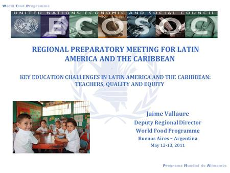 Programa Mundial de Alimentos World Food Programme jerwejrfwdwf REGIONAL PREPARATORY MEETING FOR LATIN AMERICA AND THE CARIBBEAN KEY EDUCATION CHALLENGES.