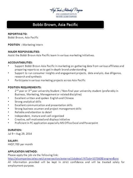 REPORTING TO: Bobbi Brown, Asia Pacific POSITION : Marketing Intern MAJOR RESPONSIBLITIES: Assist the Bobbi Brown Asia Pacific team in various marketing.