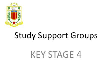Study Support Groups KEY STAGE 4. Homework Club Tuesday, Wednesday and Thursday 3.15 pm to 5.15 pm in the McAuley Centre.