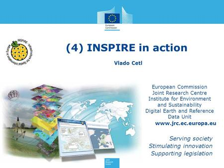 (4) INSPIRE in action European Commission Joint Research Centre Institute for Environment and Sustainability Digital Earth and Reference Data Unit www.jrc.ec.europa.eu.