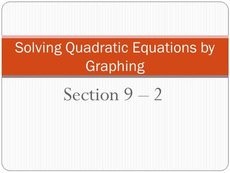 Section 9 – 2 Solving Quadratic Equations by Graphing.