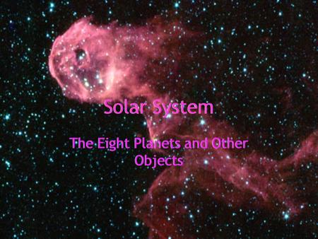 Solar System The Eight Planets and Other Objects.