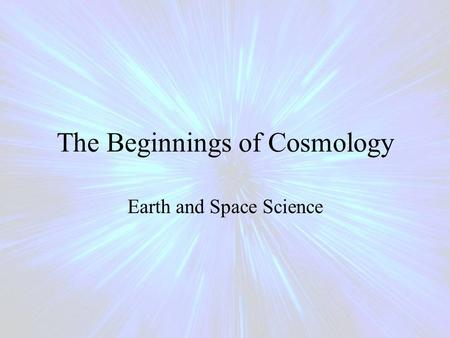 The Beginnings of Cosmology Earth and Space Science.