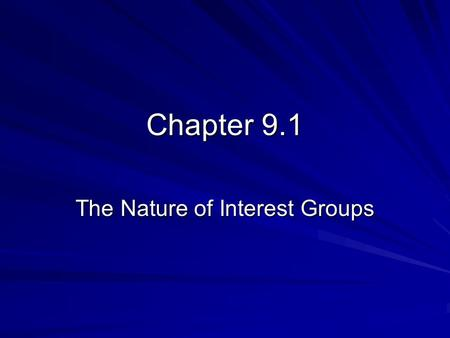 Chapter 9.1 The Nature of Interest Groups. What is an interest group? Interest Group – A private organization that tries to persuade public officials.