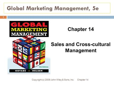 Global Marketing Management, 5e Chapter 14Copyright (c) 2009 John Wiley & Sons, Inc. 1 Chapter 14 Sales and Cross-cultural Management.