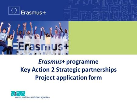 Erasmus+ programme Key Action 2 Strategic partnerships Project application form.