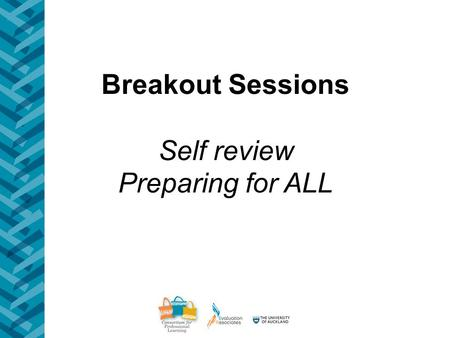 Breakout Sessions Self review Preparing for ALL. Purpose To meet other schools in your ALLS cluster To critically inquire into the effectiveness of current.