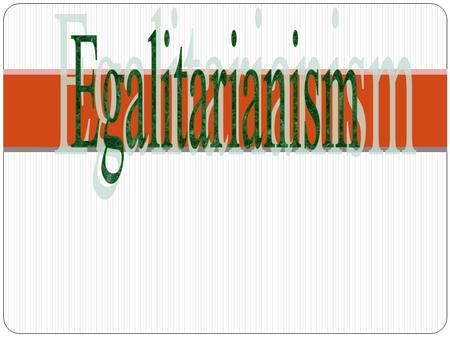 Meaning Egalitarianism is an ideology, principle or doctrine referring to equal rights, benefits and opportunities or equal treatment for all citizens.
